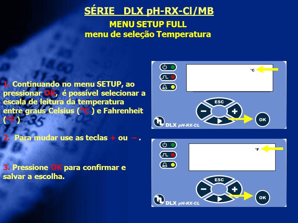 MENU SETUP FULL menu de seleção Temperatura 2. Para mudar use as teclas + ou –. 1. Continuando no menu SETUP, ao pressionar OK, é possível selecionar