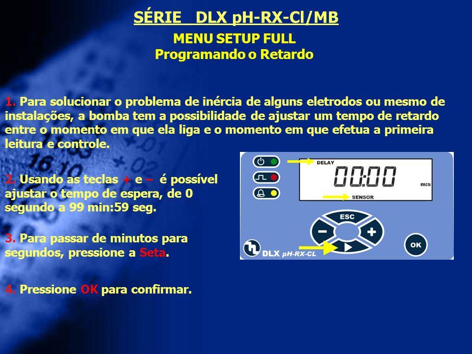 MENU SETUP FULL Programando o Retardo 2. Usando as teclas + e – é possível ajustar o tempo de espera, de 0 segundo a 99 min:59 seg. 1. Para solucionar