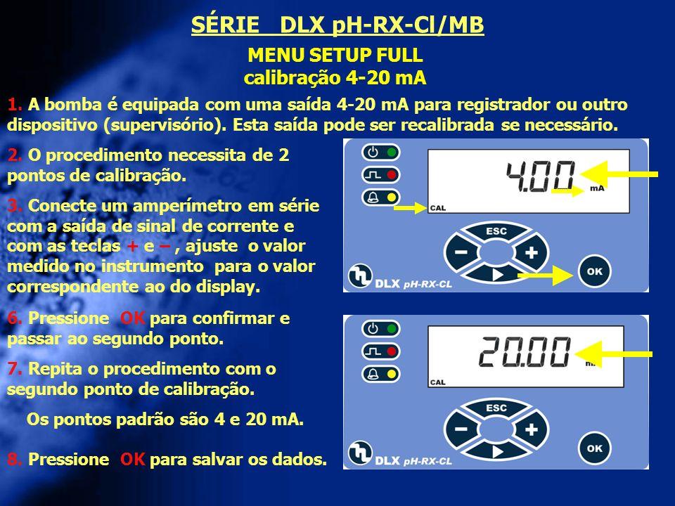 MENU SETUP FULL calibração 4-20 mA 2. O procedimento necessita de 2 pontos de calibração. 3. Conecte um amperímetro em série com a saída de sinal de c