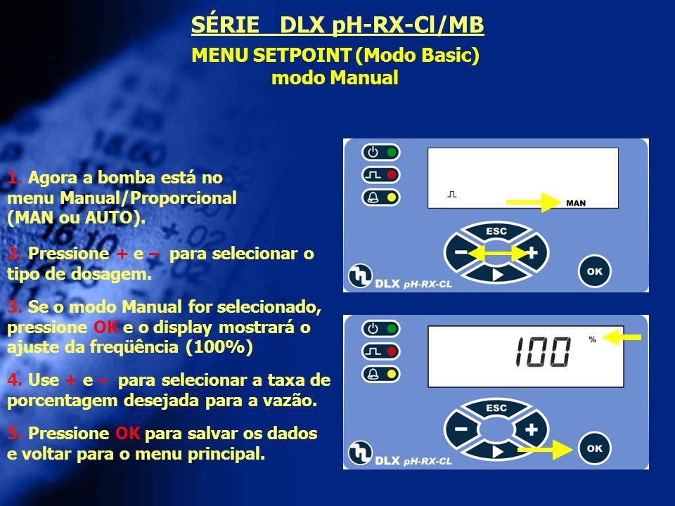 MENU SETPOINT (Modo Basic) modo Manual 2. Pressione + e – para selecionar o tipo de dosagem. 3. Se o modo Manual for selecionado, pressione OK e o dis