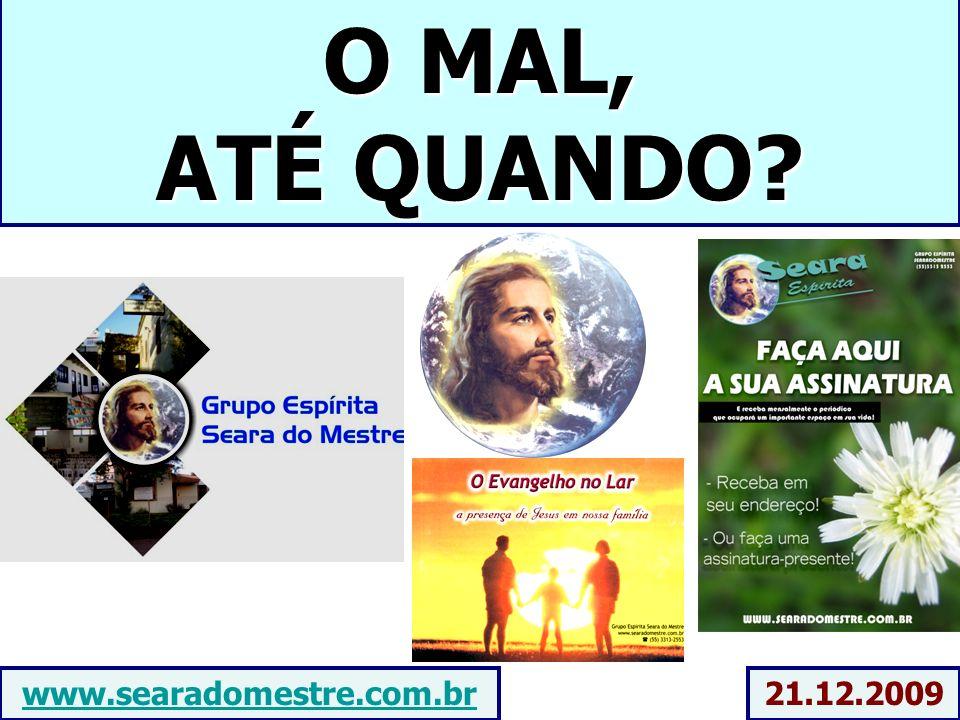 O MAL, ATÉ QUANDO? 21.12.2009www.searadomestre.com.br