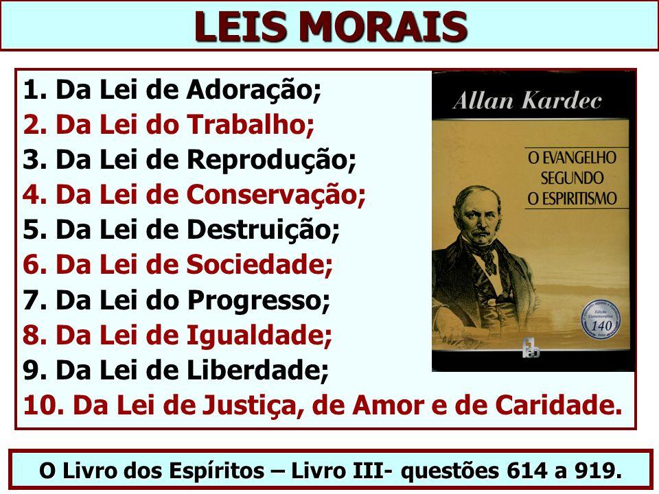 LEIS MORAIS O Livro dos Espíritos – Livro III- questões 614 a 919.