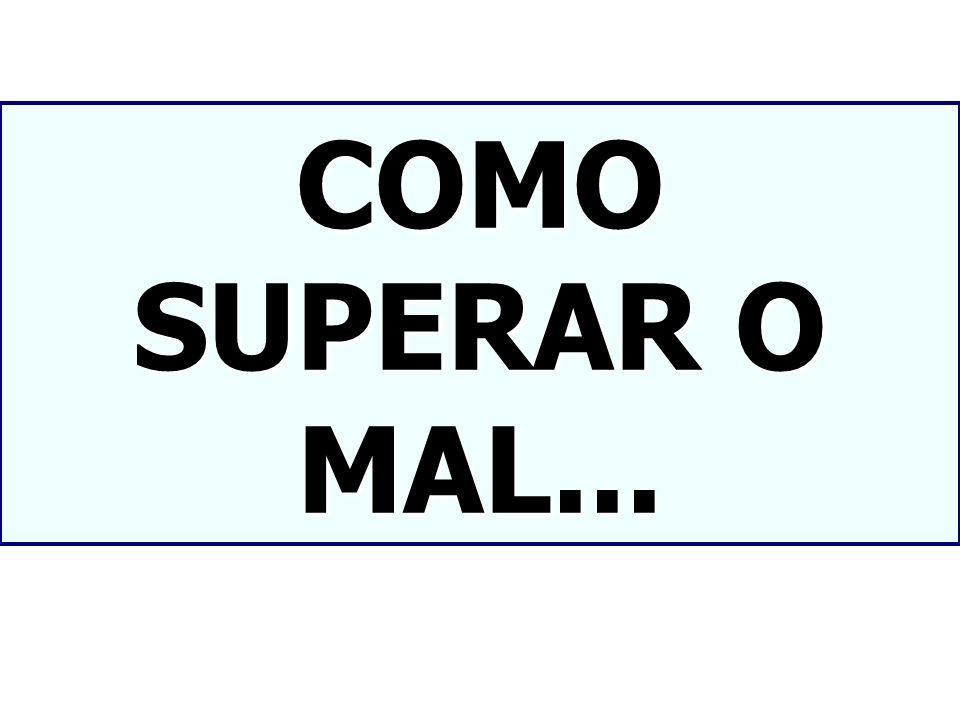 COMO SUPERAR O MAL...