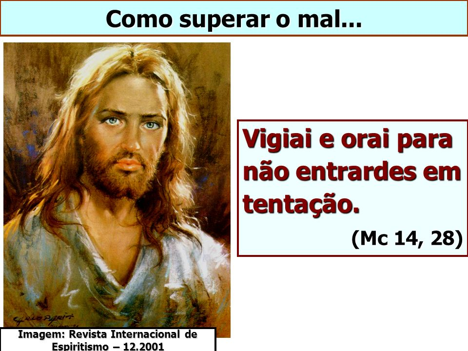 Como superar o mal... Vigiai e orai para não entrardes em tentação. (Mc 14, 28) Imagem: Revista Internacional de Espiritismo – 12.2001