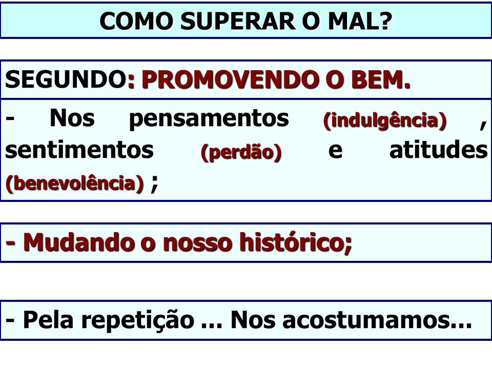 SEGUNDO: PROMOVENDO O BEM.COMO SUPERAR O MAL.