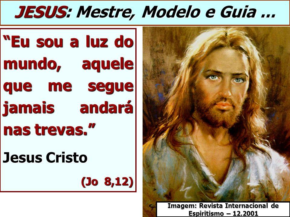Eu sou a luz do mundo, aquele que me segue jamais andará nas trevas. Jesus Cristo (Jo 8,12) JESUS: Mestre, Modelo e Guia... Imagem: Revista Internacio