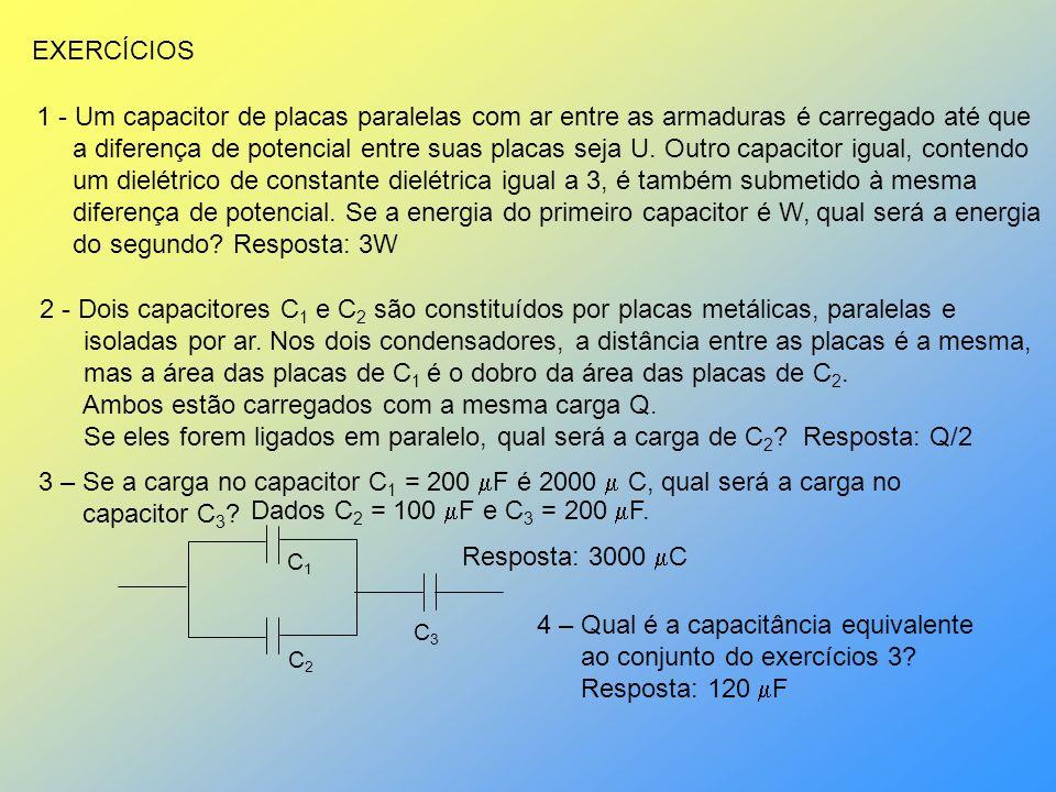 EXERCÍCIOS 1 - Um capacitor de placas paralelas com ar entre as armaduras é carregado até que a diferença de potencial entre suas placas seja U. Outro