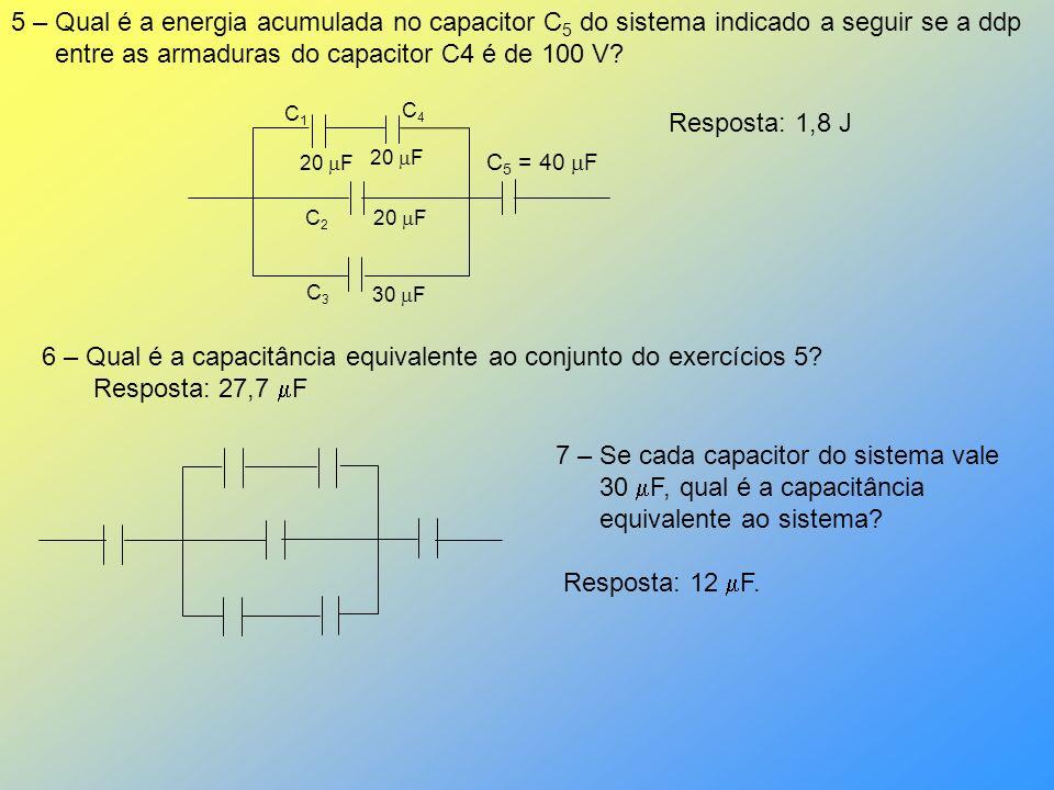 5 – Qual é a energia acumulada no capacitor C 5 do sistema indicado a seguir se a ddp entre as armaduras do capacitor C4 é de 100 V? 20 F 30 F C1C1 C2