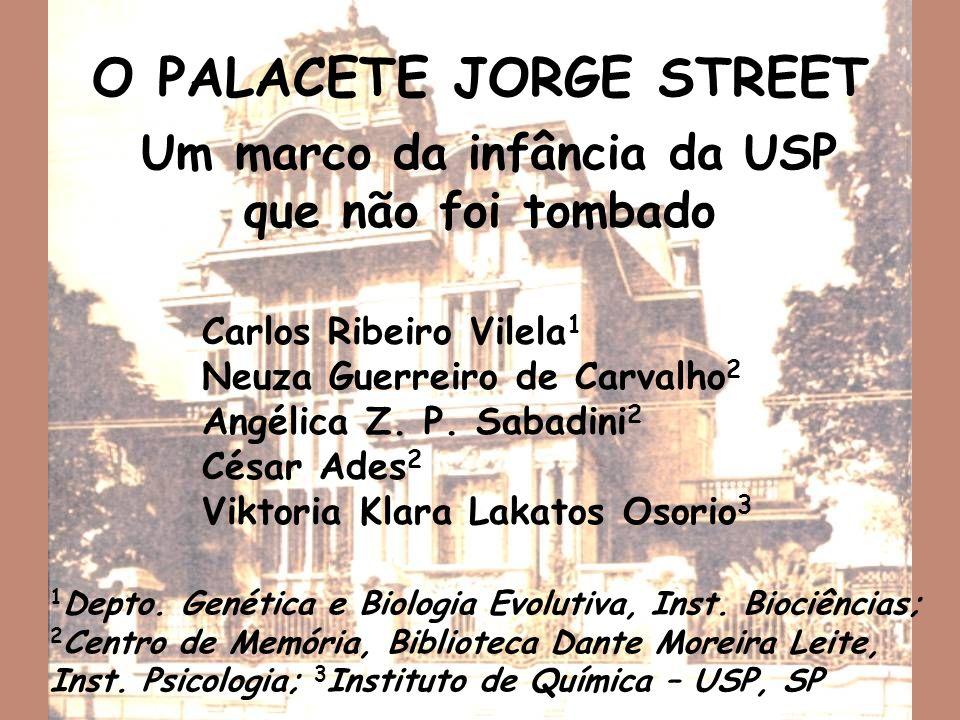 O PALACETE JORGE STREET Um marco da infância da USP que não foi tombado Carlos Ribeiro Vilela 1 Neuza Guerreiro de Carvalho 2 Angélica Z.