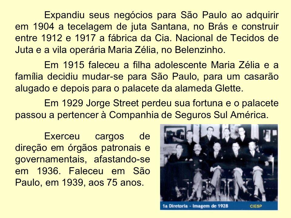 Expandiu seus negócios para São Paulo ao adquirir em 1904 a tecelagem de juta Santana, no Brás e construir entre 1912 e 1917 a fábrica da Cia.