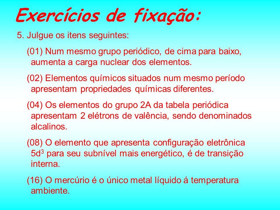 Exercícios de fixação: 3. Nos garimpos utiliza-se mercúrio para separar o ouro das impurezas. Quando o mercúrio entra em contato com a água dos rios,
