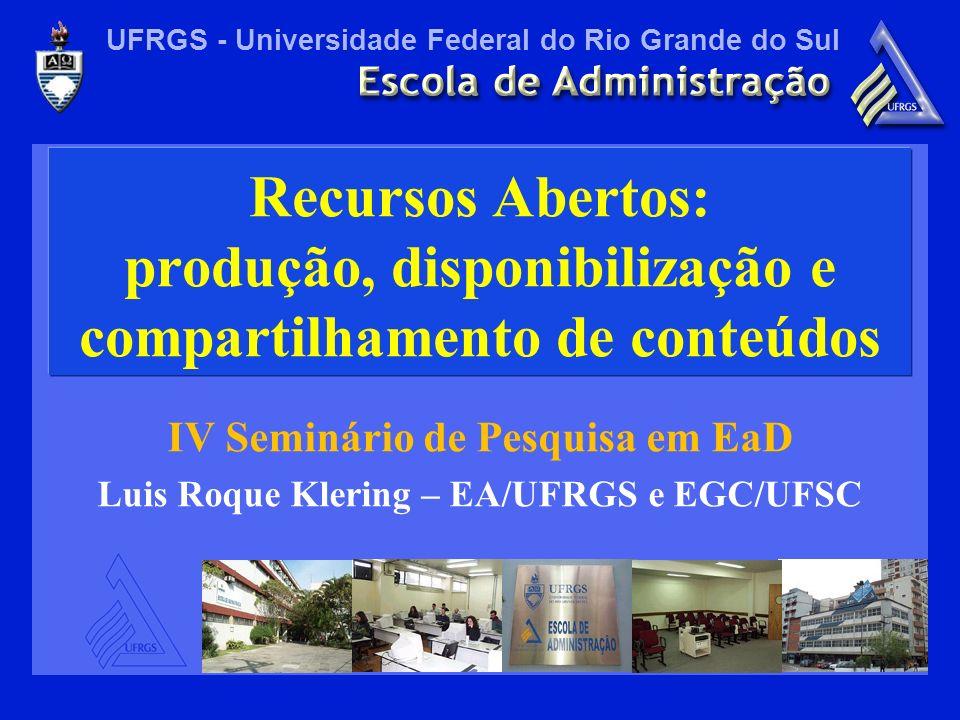 UFRGS - Universidade Federal do Rio Grande do Sul Recursos Abertos: produção, disponibilização e compartilhamento de conteúdos IV Seminário de Pesquis