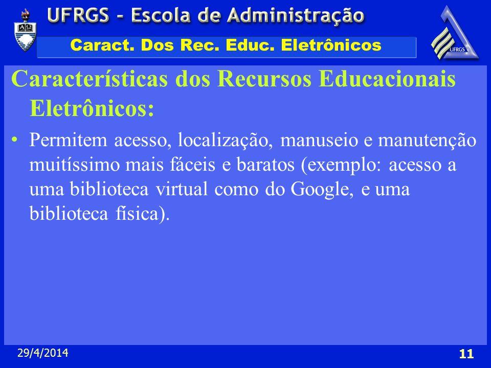 29/4/2014 11 Caract. Dos Rec. Educ. Eletrônicos Características dos Recursos Educacionais Eletrônicos: Permitem acesso, localização, manuseio e manute