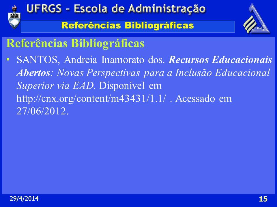 29/4/2014 15 Referências Bibliográficas SANTOS, Andreia Inamorato dos. Recursos Educacionais Abertos: Novas Perspectivas para a Inclusão Educacional S