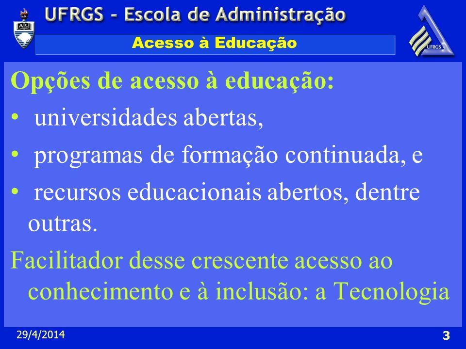 29/4/2014 3 Acesso à Educação Opções de acesso à educação: universidades abertas, programas de formação continuada, e recursos educacionais abertos, d