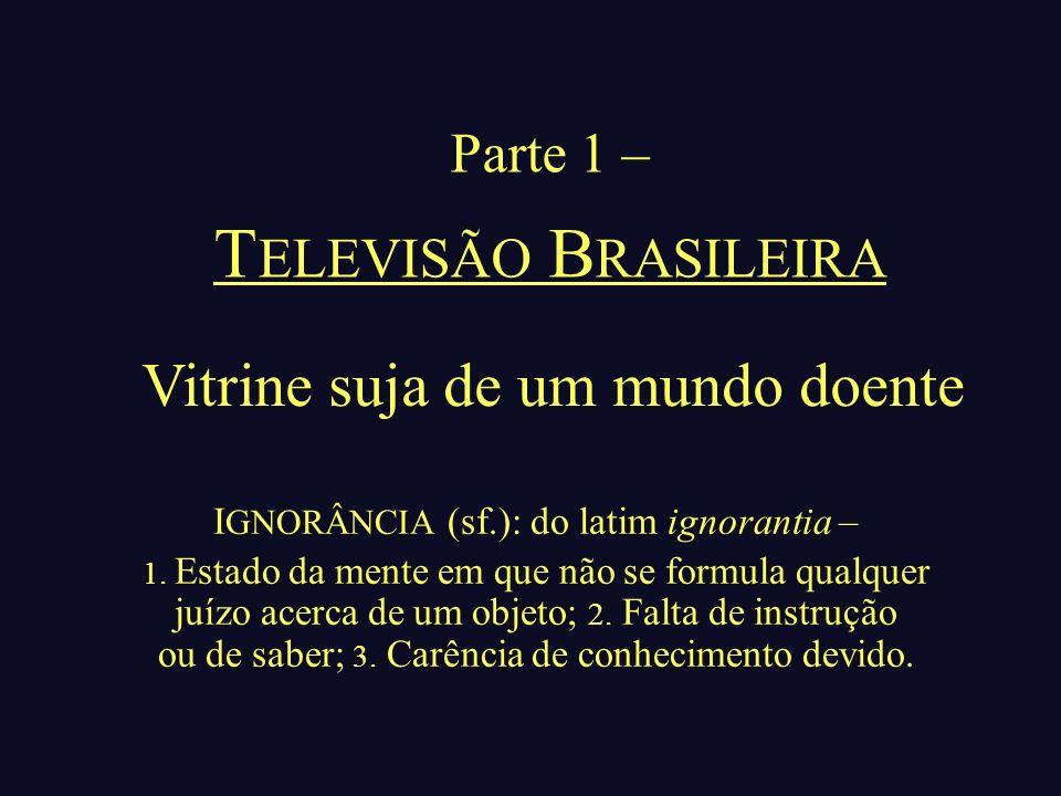 Vitrine suja de um mundo doente I GNORÂNCIA (sf.): do latim ignorantia – 1.