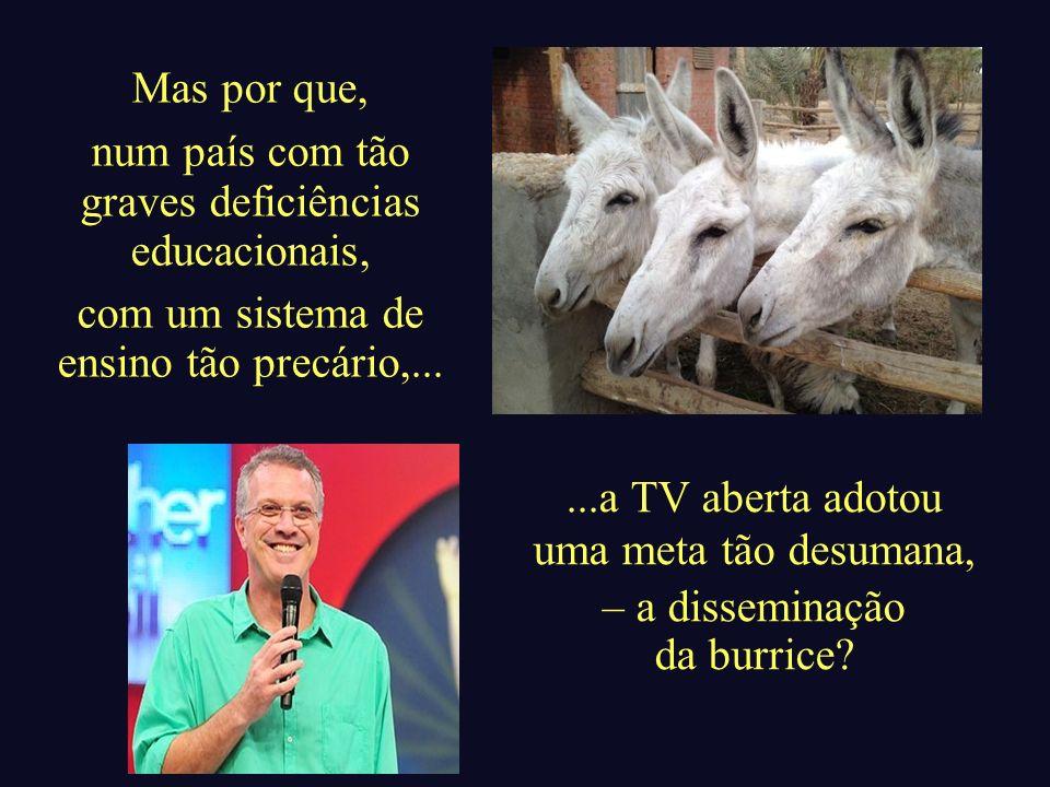 Infelizmente, esta é a realidade da TV brasileira.