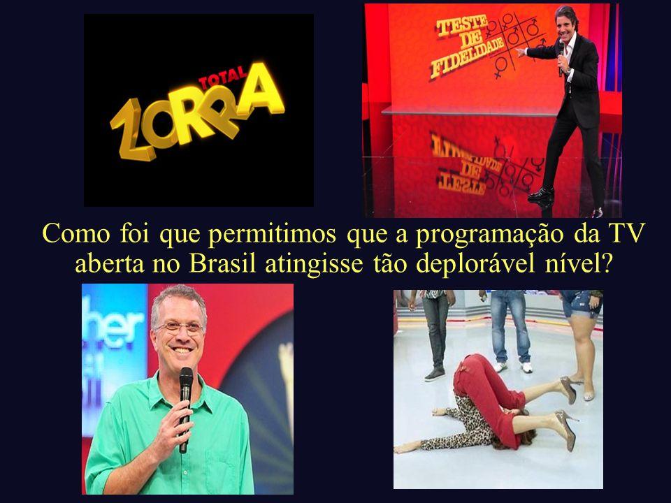 Como foi que permitimos que a programação da TV aberta no Brasil atingisse tão deplorável nível?