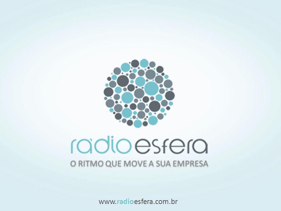 O RITMO QUE MOVE A SUA EMPRESA www.radioesfera.com.br
