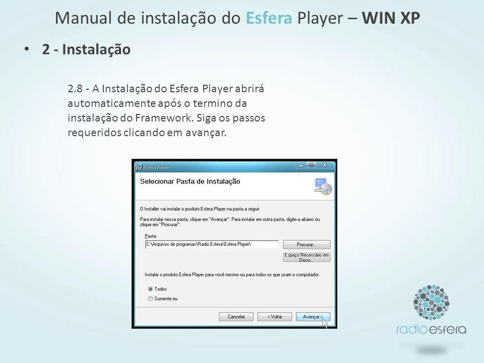 Manual de instalação do Esfera Player – WIN XP 2.8 - A Instalação do Esfera Player abrirá automaticamente após o termino da instalação do Framework.