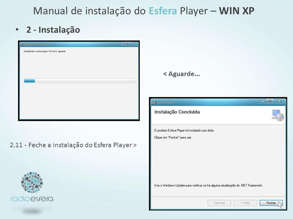 Manual de instalação do Esfera Player – WIN XP 2.11 - Feche a instalação do Esfera Player > < Aguarde...