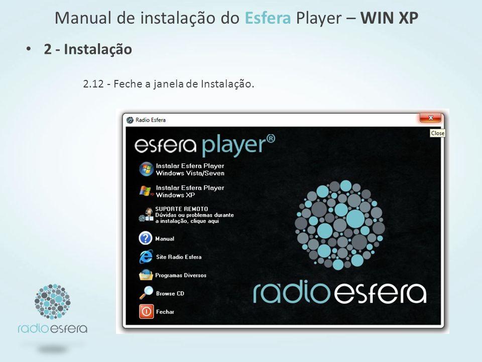 Manual de instalação do Esfera Player – WIN XP 2.12 - Feche a janela de Instalação. 2 - Instalação