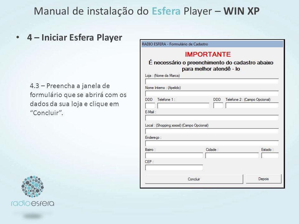 4 – Iniciar Esfera Player Manual de instalação do Esfera Player – WIN XP 4.3 – Preencha a janela de formulário que se abrirá com os dados da sua loja e clique em Concluir.