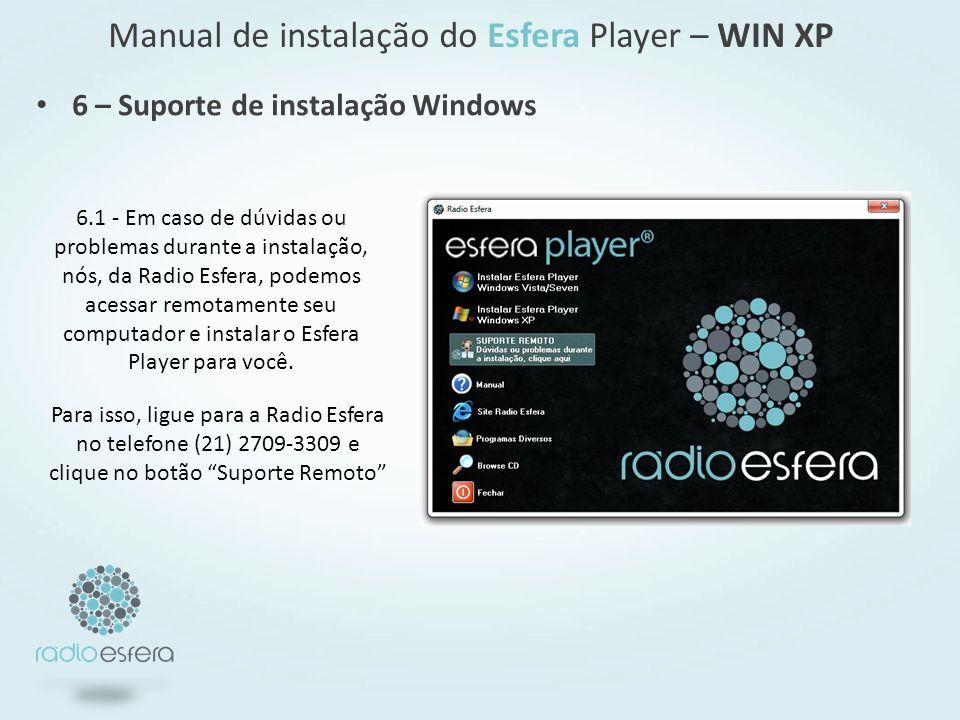 Manual de instalação do Esfera Player – WIN XP 6 – Suporte de instalação Windows 6.1 - Em caso de dúvidas ou problemas durante a instalação, nós, da Radio Esfera, podemos acessar remotamente seu computador e instalar o Esfera Player para você.