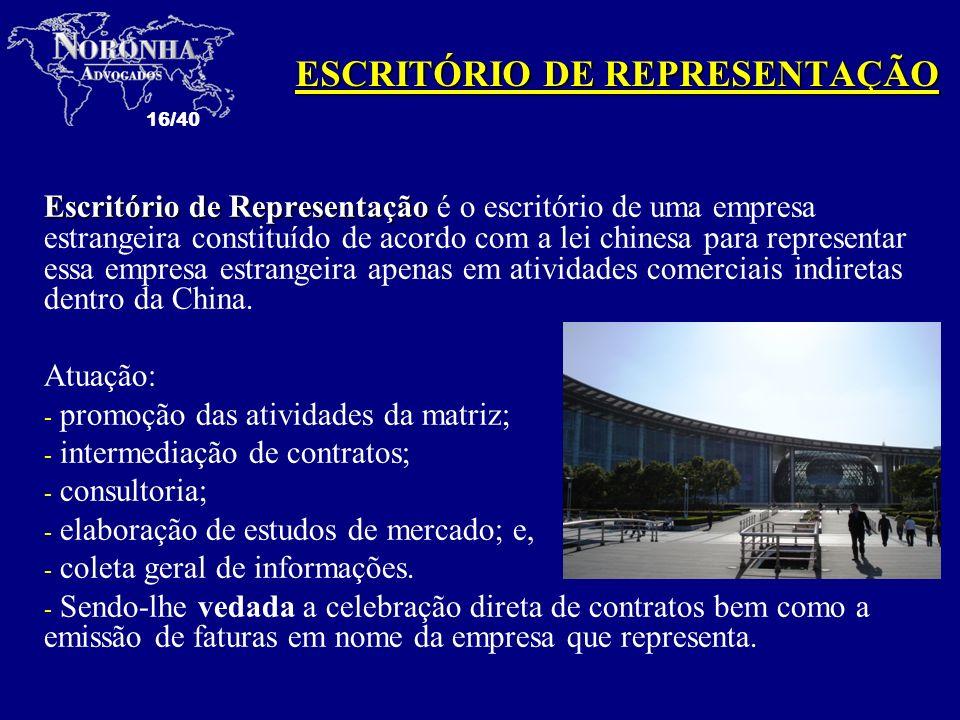 16/40 Escritório de Representação Escritório de Representação é o escritório de uma empresa estrangeira constituído de acordo com a lei chinesa para r