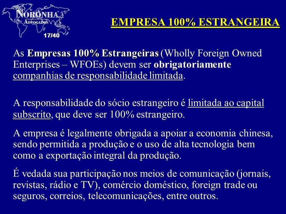 17/40 Empresas 100% Estrangeiras As Empresas 100% Estrangeiras (Wholly Foreign Owned Enterprises – WFOEs) devem ser obrigatoriamente companhias de res