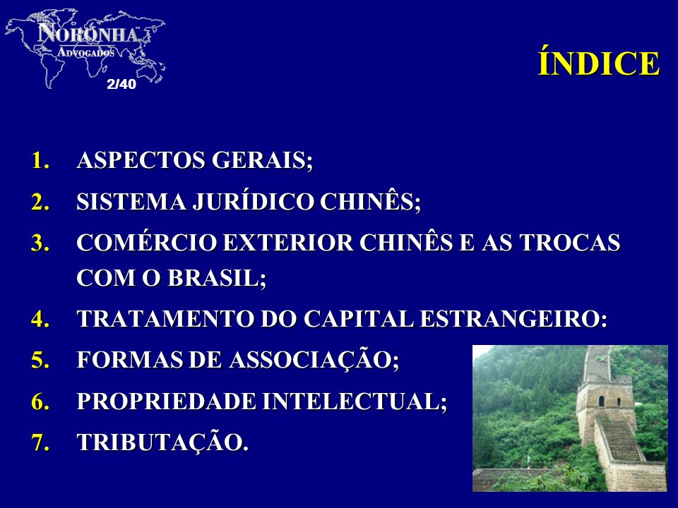 2/40 1.ASPECTOS GERAIS; 2.SISTEMA JURÍDICO CHINÊS; 3.COMÉRCIO EXTERIOR CHINÊS E AS TROCAS COM O BRASIL; 4.TRATAMENTO DO CAPITAL ESTRANGEIRO: 5.FORMAS