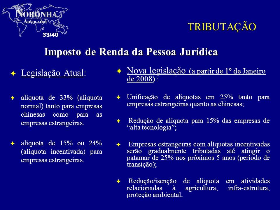 33/40 TRIBUTAÇÃO F Legislação Atual: F alíquota de 33% (alíquota normal) tanto para empresas chinesas como para as empresas estrangeiras. F alíquota d
