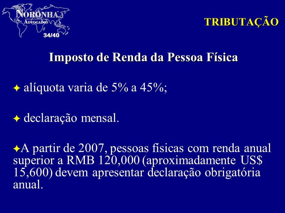 34/40 Imposto de Renda da Pessoa Física F alíquota varia de 5% a 45%; F declaração mensal. F A partir de 2007, pessoas físicas com renda anual superio