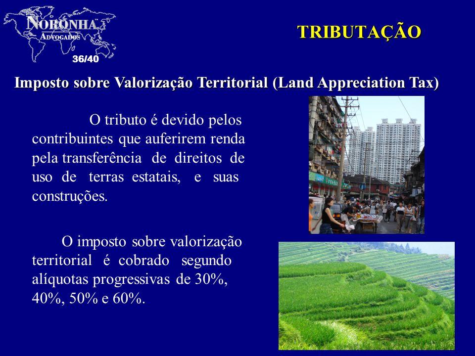 36/40 TRIBUTAÇÃO O tributo é devido pelos contribuintes que auferirem renda pela transferência de direitos de uso de terras estatais, e suas construçõ