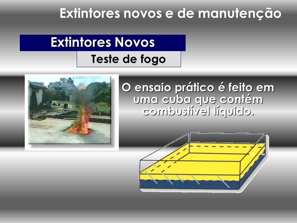 Teste de fogo Extintores Novos O ensaio prático é feito em uma cuba que contém combustível líquido. Extintores novos e de manutenção