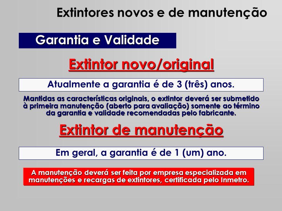 Extintor novo/original Garantia e Validade Atualmente a garantia é de 3 (três) anos. Mantidas as características originais, o extintor deverá ser subm
