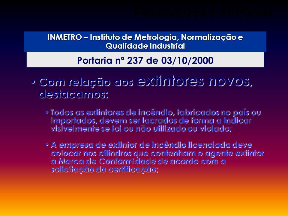 Portaria nº 237 de 03/10/2000 Resoluções e Portarias INMETRO – Instituto de Metrologia, Normalização e Qualidade Industrial Com relação aos extintores