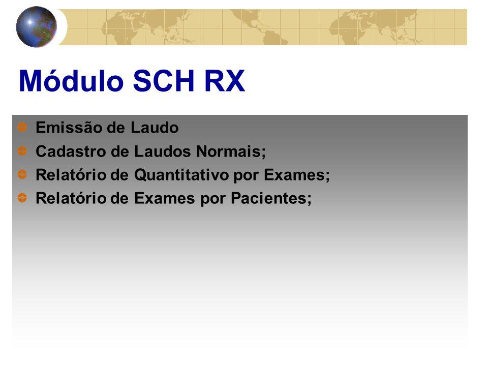 Módulo SCH RX Emissão de Laudo Cadastro de Laudos Normais; Relatório de Quantitativo por Exames; Relatório de Exames por Pacientes;