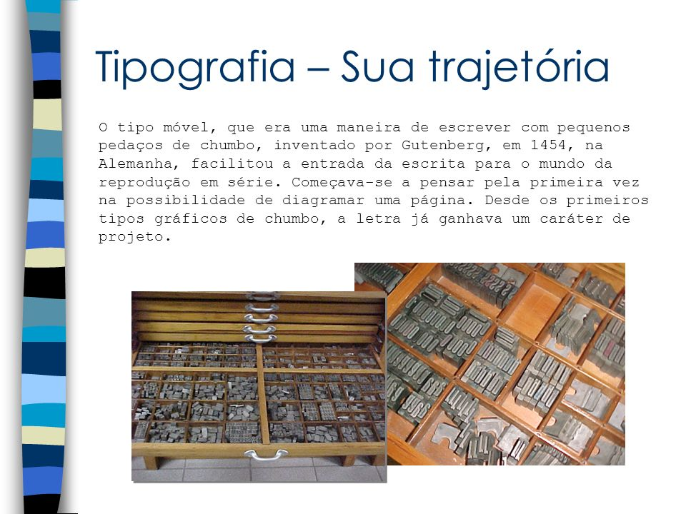 O tipo móvel, que era uma maneira de escrever com pequenos pedaços de chumbo, inventado por Gutenberg, em 1454, na Alemanha, facilitou a entrada da es