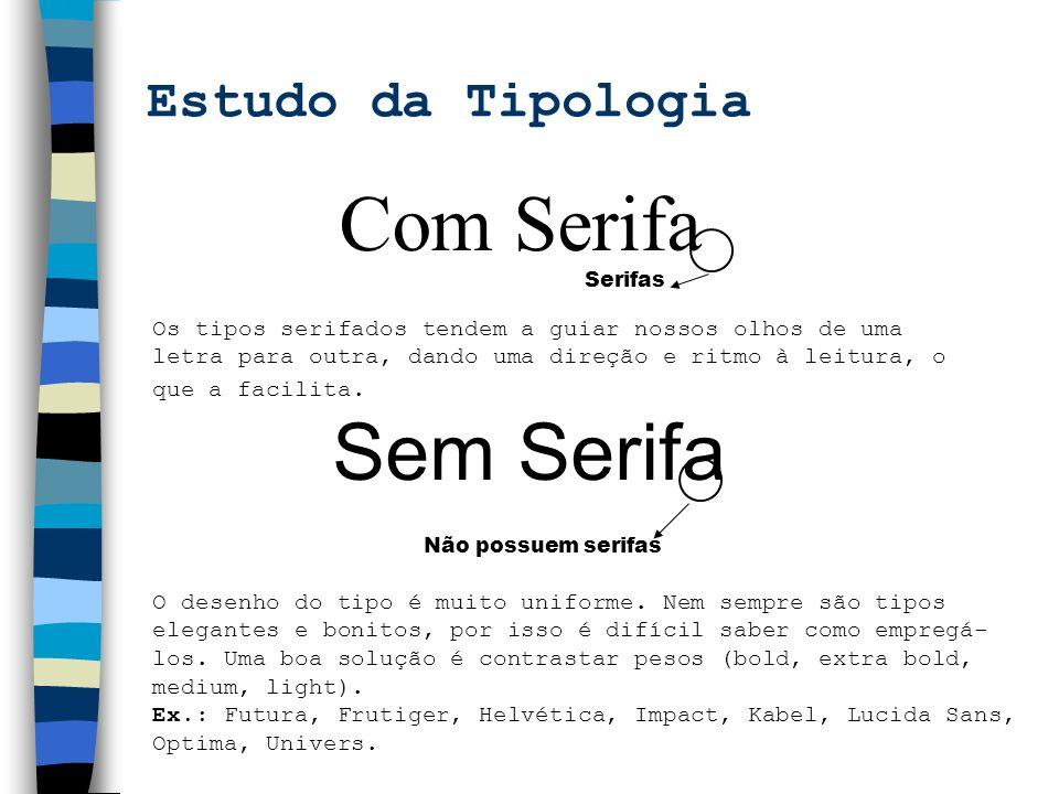 Serifas Com Serifa Os tipos serifados tendem a guiar nossos olhos de uma letra para outra, dando uma direção e ritmo à leitura, o que a facilita. Não