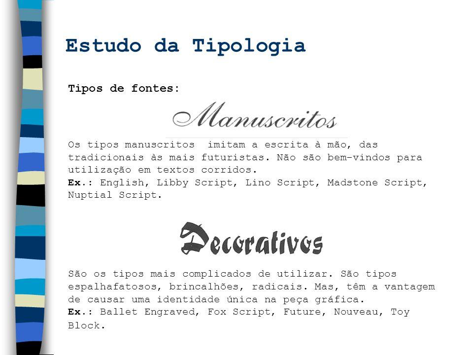 Tipos de fontes: Os tipos manuscritos imitam a escrita à mão, das tradicionais às mais futuristas. Não são bem-vindos para utilização em textos corrid