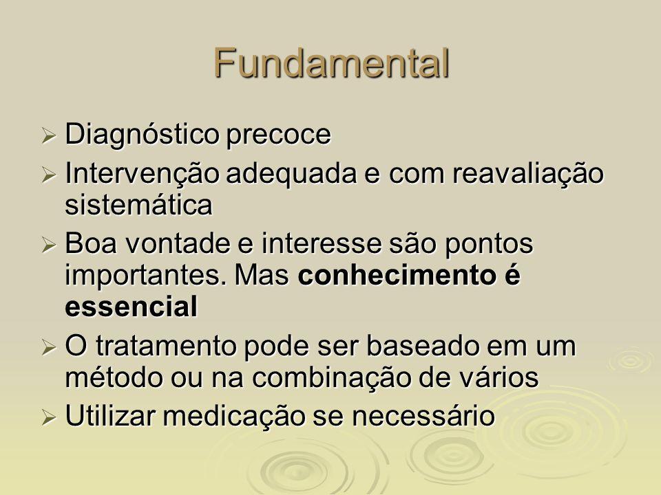 Fundamental Diagnóstico precoce Diagnóstico precoce Intervenção adequada e com reavaliação sistemática Intervenção adequada e com reavaliação sistemát