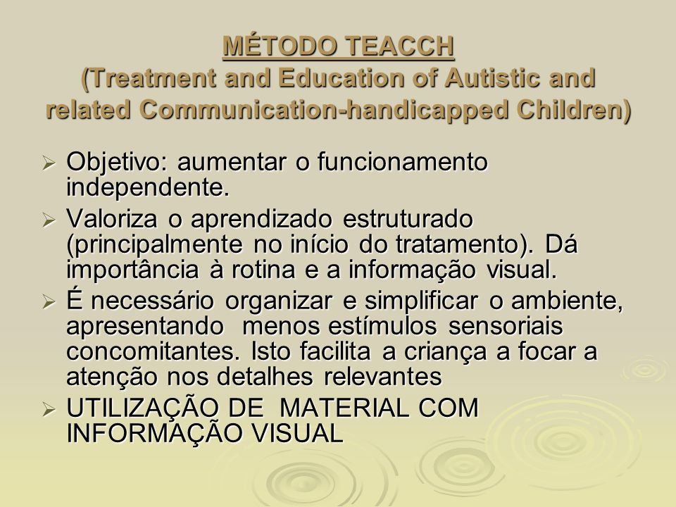 MÉTODO TEACCH (Treatment and Education of Autistic and related Communication-handicapped Children) Objetivo: aumentar o funcionamento independente.