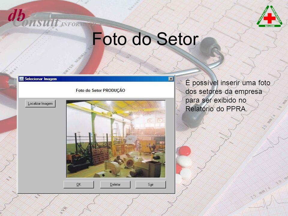 Foto do Setor db INFORMÁTICA Consult É possível inserir uma foto dos setores da empresa para ser exibido no Relatório do PPRA.