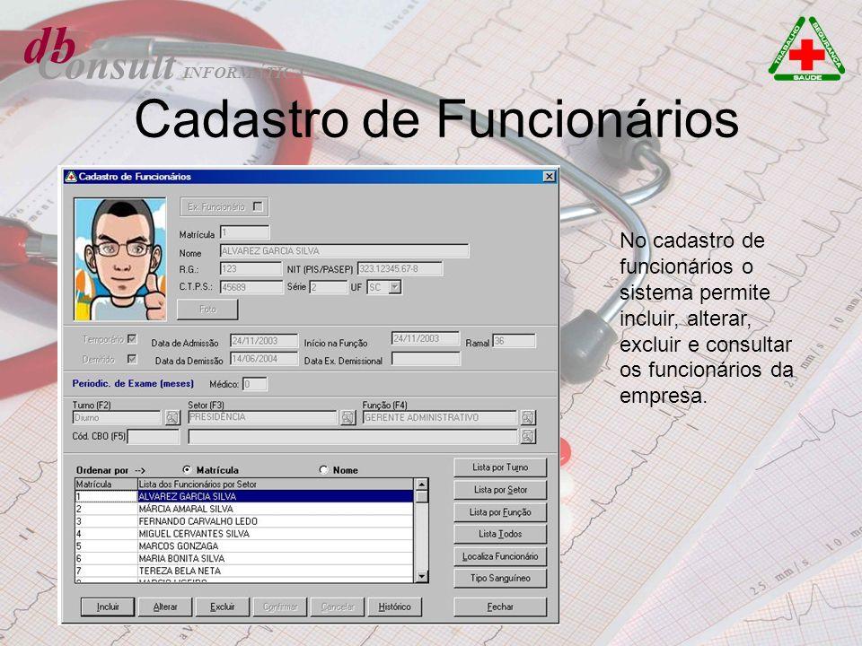 db Consult Cadastro de Funcionários No cadastro de funcionários o sistema permite incluir, alterar, excluir e consultar os funcionários da empresa. IN