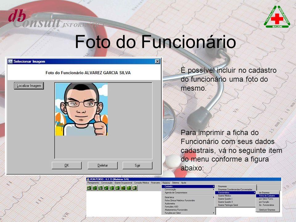 Foto do Funcionário db Consult INFORMÁTICA É possível incluir no cadastro do funcionário uma foto do mesmo. Para imprimir a ficha do Funcionário com s