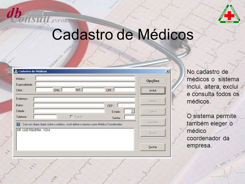 db Consult Cadastro de Médicos No cadastro de médicos o sistema inclui, altera, exclui e consulta todos os médicos. O sistema permite também eleger o