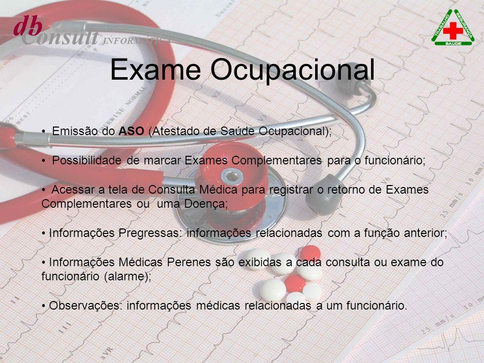 db Consult Emissão do ASO (Atestado de Saúde Ocupacional); Possibilidade de marcar Exames Complementares para o funcionário; Acessar a tela de Consult