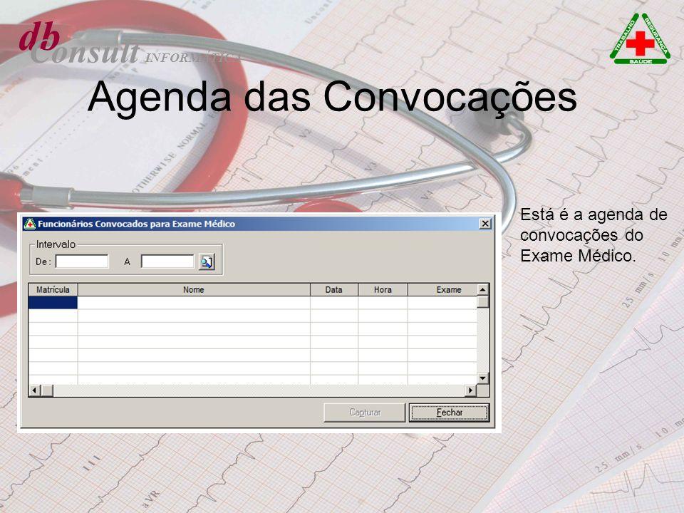 db Consult Agenda das Convocações Está é a agenda de convocações do Exame Médico. INFORMÁTICA