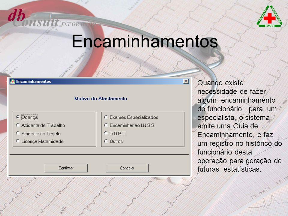 db Consult Encaminhamentos Quando existe necessidade de fazer algum encaminhamento do funcionário para um especialista, o sistema emite uma Guia de En